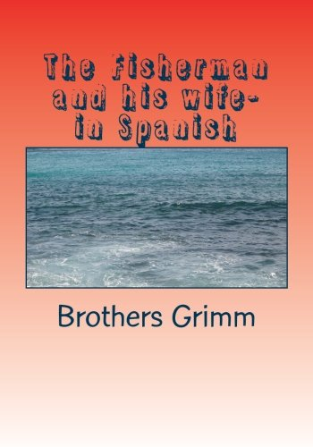 The Fisherman and his wife- in Spanish (Spanish Edition) [Brothers Grimm] (Tapa Blanda)