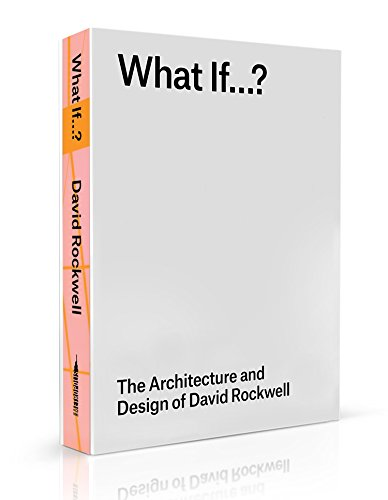 What If...?: The Architecture and Design of David Rockwell