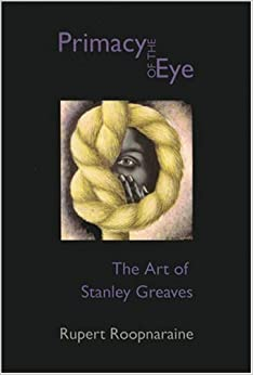 The Primacy of the Eye: The Art of Stanley Greaves