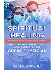 SPIRITUAL HEALING: When there are no known medical solutions, DARE TO BELIEVE THAT ALL THINGS ARE POSSIBLE FOR THE GREAT PHYSICIAN