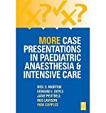img - for [(More Case Presentations in Paediatric Anaesthesia and Intensive Care)] [Author: Neil S. Morton] published on (October, 2000) book / textbook / text book