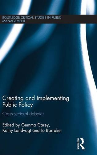 Creating and Implementing Public Policy: Cross-sectoral debates (Routledge Critical Studies in Public Management)