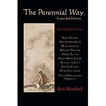 The Perennial Way: New English Versions of Yoga Sutras, Dhammapada, Heart Sutra, Ashtavakra Gita, Faith Mind Sutra, Tao Te Ching, and more