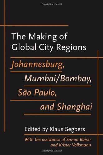 The Making of Global City Regions: Johannesburg, Mumbai/Bombay, São Paulo, and Shanghai (Johns Hopkins Studies in Global