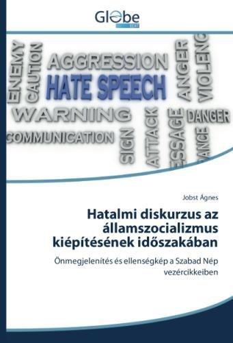 Hatalmi diskurzus az államszocializmus kiépítésének időszakában: Önmegjelenítés és ellenségkép a Szabad Nép vezércikkeiben (Hungarian Edition)