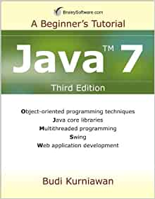 Java 7: A Beginner's Tutorial: Budi Kurniawan