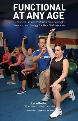 Functional at Any Age: Functional Fitness to Renew Your Strength, Balance, and Energy For Your Best Years Yet