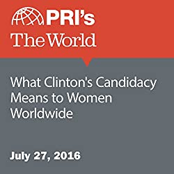 What Clinton's Candidacy Means to Women Worldwide