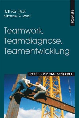 Teamwork, Teamdiagnose, Teamentwicklung (Praxis der Personalpsychologie, Band 8) Taschenbuch – Januar 2005 Rolf van Dick Michael A West Hogrefe Verlag 3801718654