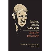 Teachers, Leaders, and Schools: Essays by John Dewey