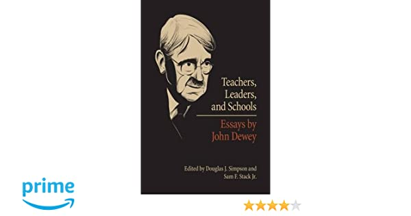 teachers leaders and schools essays by john dewey douglas j  teachers leaders and schools essays by john dewey douglas j simpson sam f stack jr 9780809329991 com books