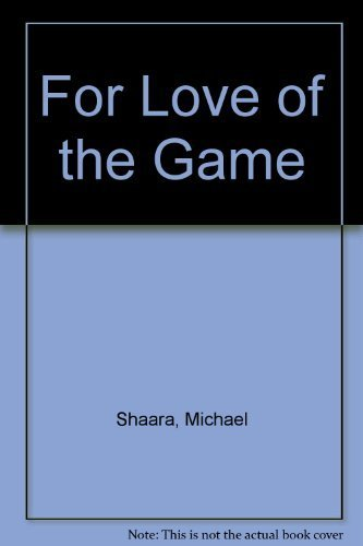 For Love of the Game by Shaara, Michael (1991) Hardcover (Michael Shaara For Love Of The Game)