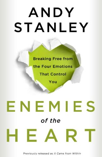 - Enemies of the Heart: Breaking Free from the Four Emotions That Control You