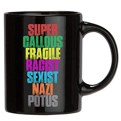 Super Callous Fragile Racist Sexist Nazi Potus Anti-Trump Protest Mug