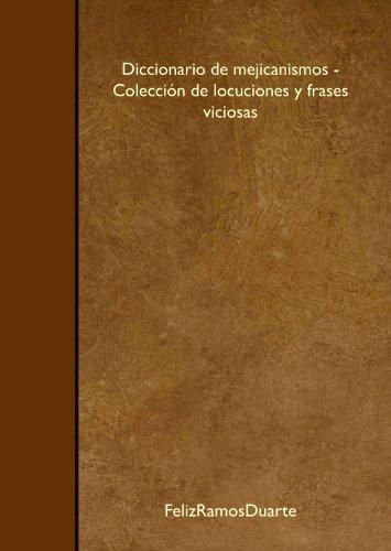 Diccionario de mejicanismos - Coleccion de locuciones y frases viciosas (Spanish Edition) [Feliz Ramos Duarte] (Tapa Blanda)