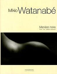 Mikio Watanabé : Manière noire 1998-2005, édition trilingue français-anglais-japonais par Gilbert Lascault