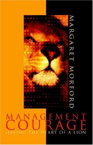 Management Courage: Having the Heart of a Lion