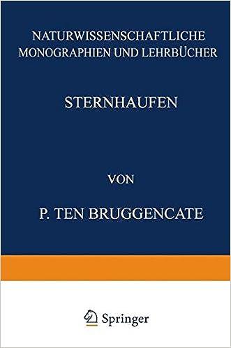 Sternhaufen: Ihr Bau, Ihre Stellung zum Sternsystem und Ihre Bedeutung für die Kosmogonie (Naturwissenschaftliche Monographien und Lehrbücher) (German Edition)