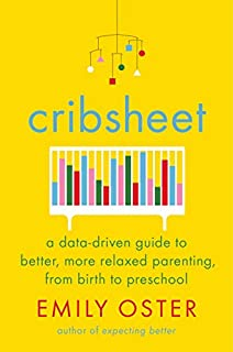 Book Cover: Cribsheet: A Data-Driven Guide to Better, More Relaxed Parenting, from Birth to Preschool