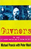 Guvnors: The Autobiography of a Football Hooligan Gang Leader: Story of a Soccer Hooligan Gang by the Man Who Led It