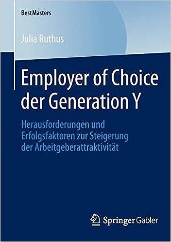 Employer of Choice der Generation Y: Herausforderungen und Erfolgsfaktoren zur Steigerung der Arbeitgeberattraktivit??t (BestMasters) by Julia Ruthus (2013-12-27)