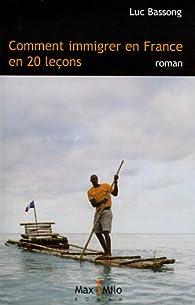 Comment immigrer en France en 20 leçons par Luc Bassong