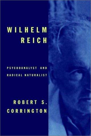 Download Wilhelm Reich: Psychoanalyst and Radical Naturalist pdf