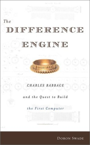 The Difference Engine: Charles Babbage and the Quest to Build the First Computer