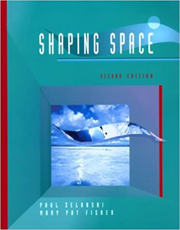 Shaping Space: The Dynamics of Three-Dimensional Design Paul Zelanski and Mary Pat Fisher