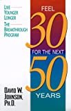 Feel 30 for the Next 50 Years, David W. Johnson, 0380974630