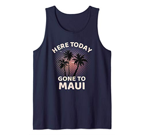 Maui Vacation Clothes Hawaiian Shirt Here Today Gone To Maui Tank Top