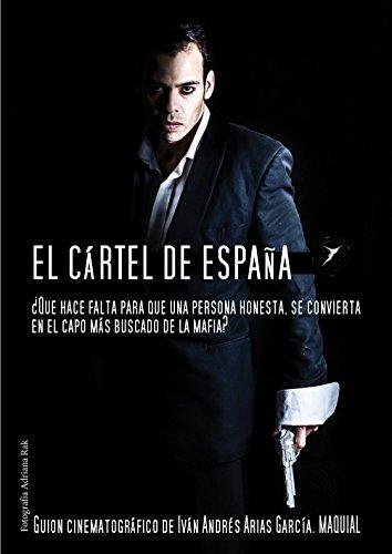Descargar Libro El Cartel De España: Que Hace Falta Para Que Una Persona Honesta, Se Convierta En Capo De La Mafia? Iván Andrés Arias Garcia