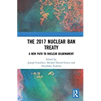 The 2017 Nuclear Ban Treaty: A New Path to Nuclear Disarmament