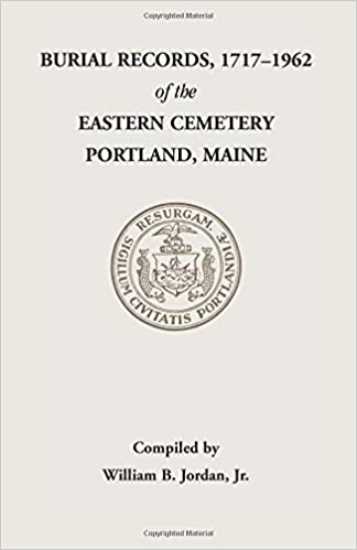 Burial Records, 1717-1962, of the Eastern Cemetery, Portland, Maine