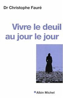 Vivre le deuil au jour le jour : la perte d'une personne proche, Fauré, Christophe