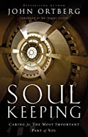 Soul Keeping: Caring For the Most Important Part of You