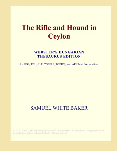 The Rifle and Hound in Ceylon (Webster's Hungarian Thesaurus Edition)