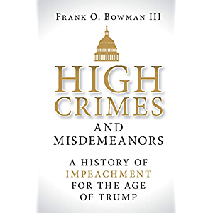 High Crimes and Misdemeanors: A History of Impeachment for the Age of Trump