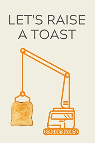 Let's Raise A Toast: Funny Pun, Lined Notebook, Journal , wedding planner, engagement, gift for bride or groom - More useful than a card