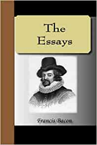 francis bacon essays amazon Francis bacon, 1st viscount st alban, qc, was an english philosopher, statesman, scientist, jurist, orator, essayist, and author he served both as attor.