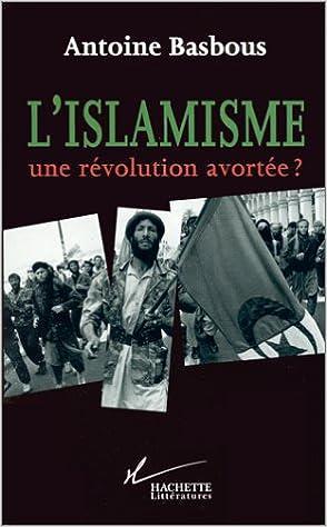 ISLAMISME (L') : UNE RÉVOLUTION AVORTÉE