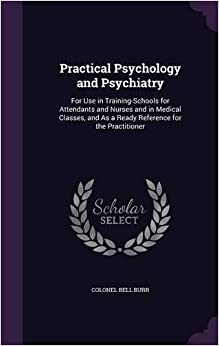 Book Practical Psychology and Psychiatry: For Use in Training-Schools for Attendants and Nurses and in Medical Classes, and As a Ready Reference for the Practitioner