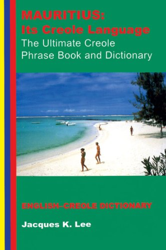 Mauritius: Its Creole Language: The Ultimate Creole Phrase Book and Dictionary