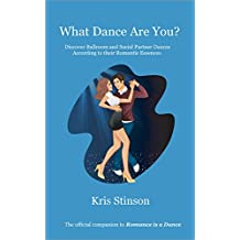 What Dance Are You?: Discover Ballroom and Social Partner Dances According to their Romantic Essences