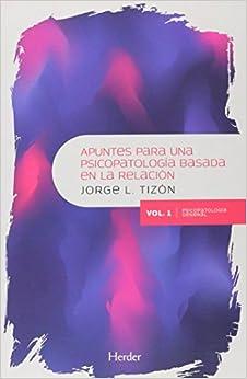PDF Descargar Apuntes Para Una Psicopatología Basada En La Relación: Vol. 1. Psicopatología General