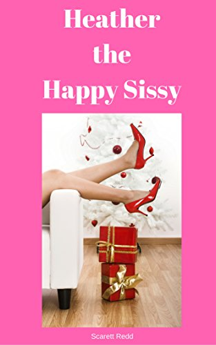 Download for free Heather the Happy Sissy: A Slave Learns to Love Forced Feminization