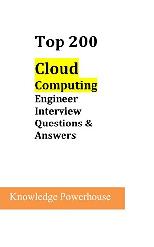 Top 200 Cloud Computing Engineer Interview Questions & Answers (Technical Interview Questions And Answers For Computer Science)