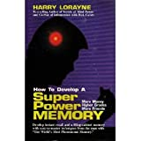 How to Develop A Superpower Memory: More Money, Higher Grades, More Friends