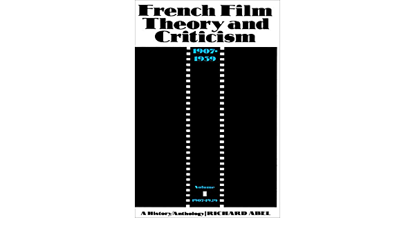 Amazon Com French Film Theory And Criticism Volume 1 A History Anthology 1907 1939 Volume 1 1907 1929 French Film Theory Criticism 9780691000626 Abel Richard Books
