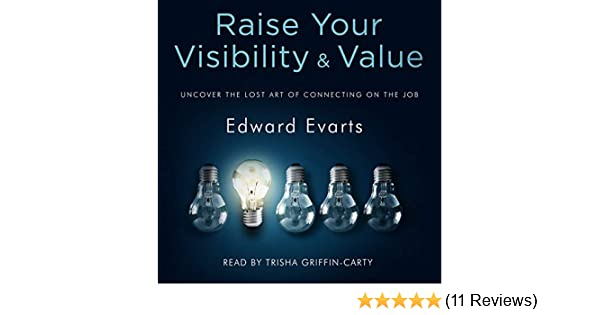 raise your visibility value uncover the lost art of connecting on the job